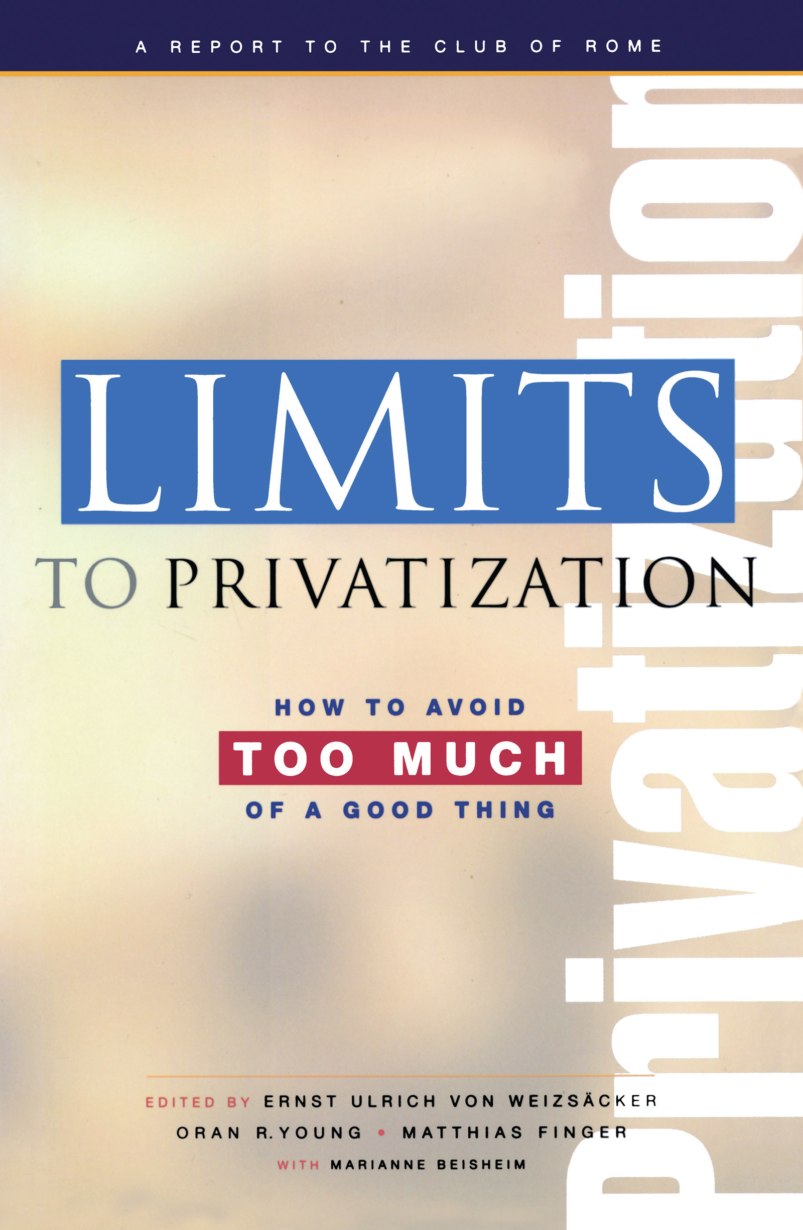 Limits to Privatization: How to Avoid Too Much of a Good Thing - A Report to the Club of Rome, 1st Edition (e-Book) book cover