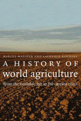 A History of World Agriculture: From the Neolithic Age to the Current Crisis, 1st Edition (Paperback) book cover