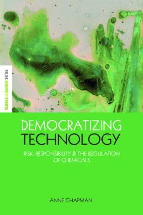 Democratizing Technology: Risk, Responsibility and the Regulation of Chemicals (Hardback) book cover