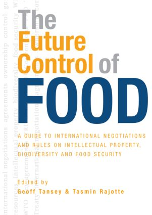 The Future Control of Food: A Guide to International Negotiations and Rules on Intellectual Property, Biodiversity and Food Security, 1st Edition (Paperback) book cover