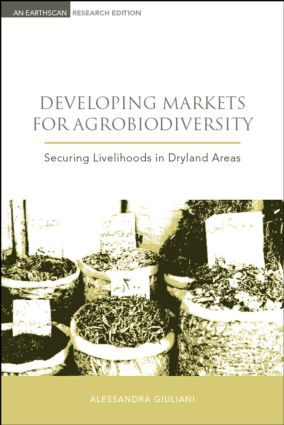 Developing Markets for Agrobiodiversity: Securing Livelihoods in Dryland Areas (Hardback) book cover
