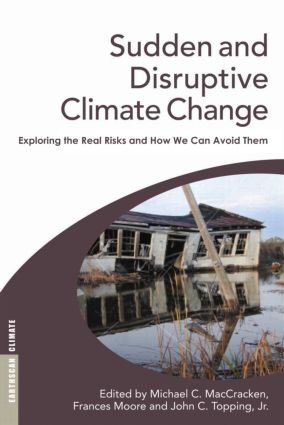 Sudden and Disruptive Climate Change: Exploring the Real Risks and How We Can Avoid Them (Paperback) book cover