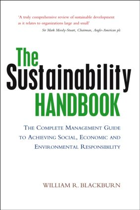 The Sustainability Handbook: The Complete Management Guide to Achieving Social, Economic and Environmental Responsibility book cover