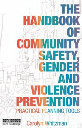 The Handbook of Community Safety Gender and Violence Prevention: Practical Planning Tools, 1st Edition (Paperback) book cover