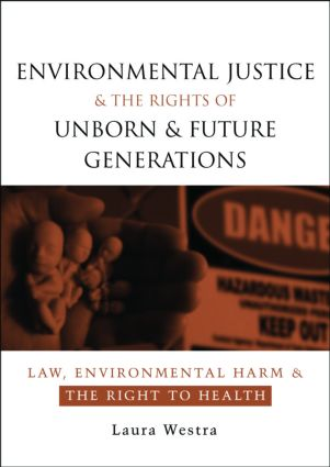 Environmental Justice and the Rights of Unborn and Future Generations: Law, Environmental Harm and the Right to Health (Paperback) book cover