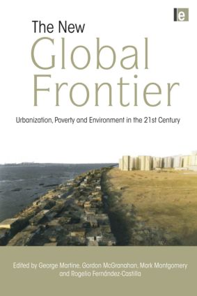 The New Global Frontier: Urbanization, Poverty and Environment in the 21st Century, 1st Edition (Hardback) book cover