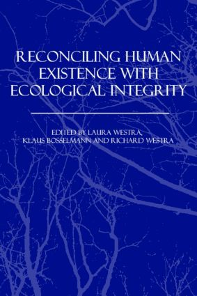 Reconciling Human Existence with Ecological Integrity: Science, Ethics, Economics and Law (Hardback) book cover