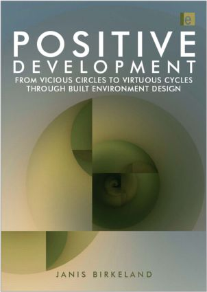 Positive Development: From Vicious Circles to Virtuous Cycles through Built Environment Design, 1st Edition (Hardback) book cover
