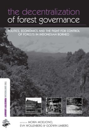 The Decentralization of Forest Governance: Politics, Economics and the Fight for Control of Forests in Indonesian Borneo (Hardback) book cover
