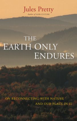 The Earth Only Endures: On Reconnecting with Nature and Our Place in It (Paperback) book cover