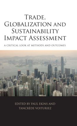 Trade, Globalization and Sustainability Impact Assessment: A Critical Look at Methods and Outcomes, 1st Edition (Paperback) book cover