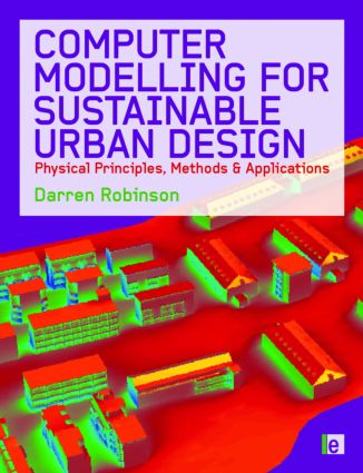 Computer Modelling for Sustainable Urban Design: Physical Principles, Methods and Applications, 1st Edition (Hardback) book cover