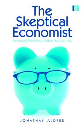 The Skeptical Economist: Revealing the Ethics Inside Economics, 1st Edition (Hardback) book cover