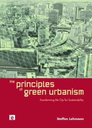 The Principles of Green Urbanism: Transforming the City for Sustainability (Paperback) book cover