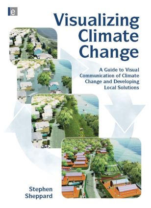 Visualizing Climate Change: A Guide to Visual Communication of Climate Change and Developing Local Solutions (Hardback) book cover