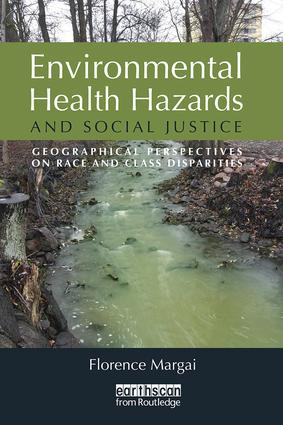 Environmental Health Hazards and Social Justice: Geographical Perspectives on Race and Class Disparities (Paperback) book cover