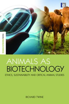 Animals as Biotechnology: Ethics, Sustainability and Critical Animal Studies (Hardback) book cover