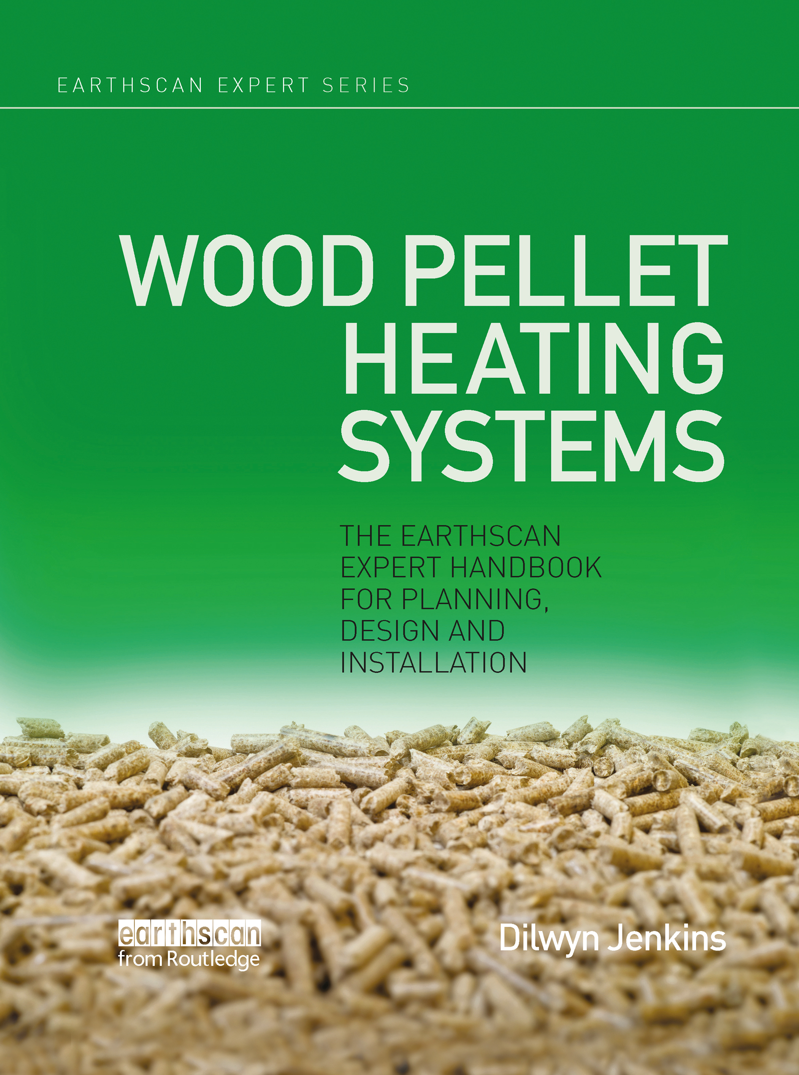 Wood Pellet Heating Systems: The Earthscan Expert Handbook on Planning, Design and Installation, 1st Edition (Hardback) book cover