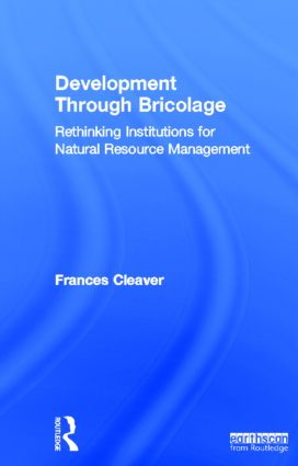 Development Through Bricolage: Rethinking Institutions for Natural Resource Management book cover