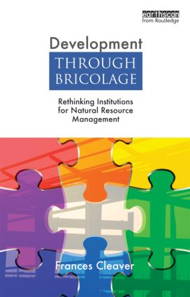 Development Through Bricolage: Rethinking Institutions for Natural Resource Management, 1st Edition (Paperback) book cover