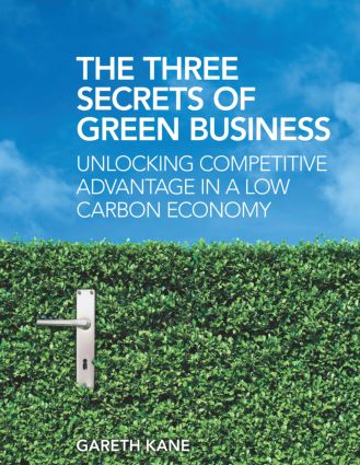 The Three Secrets of Green Business: Unlocking Competitive Advantage in a Low Carbon Economy, 1st Edition (Paperback) book cover