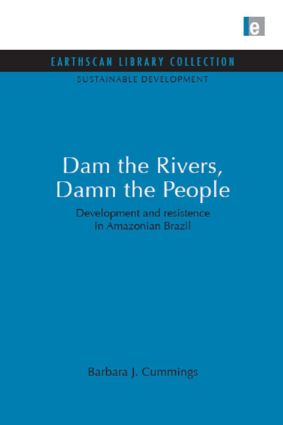 Dam the Rivers, Damn the People: Development and resistence in Amazonian Brazil book cover