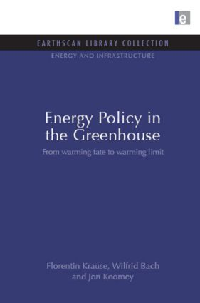Energy Policy in the Greenhouse: From warming fate to warming limit, 1st Edition (Hardback) book cover