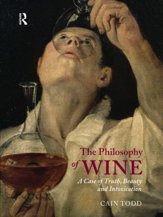 The Philosophy of Wine: A Case of Truth, Beauty and Intoxication, 1st Edition (e-Book) book cover