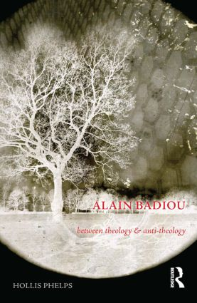 Alain Badiou: Between Theology and Anti-Theology, 1st Edition (Paperback) book cover