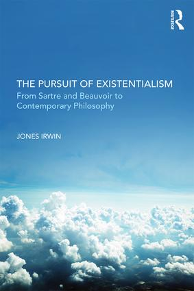 The Pursuit of Existentialism: From Sartre and De Beauvoir to Zizek and Badiou book cover
