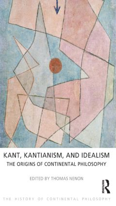 Kant, Kantianism, and Idealism: The Origins of Continental Philosophy, 1st Edition (Paperback) book cover