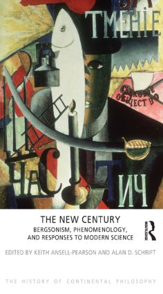 The New Century: Bergsonism, Phenomenology and Responses to Modern Science book cover