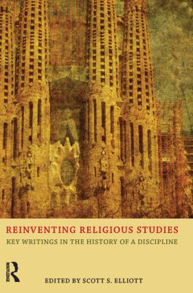 Reinventing Religious Studies: Key Writings in the History of a Discipline, 1st Edition (Paperback) book cover