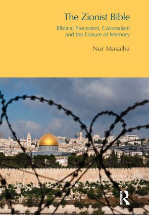 The Zionist Bible: Biblical Precedent, Colonialism and the Erasure of Memory book cover