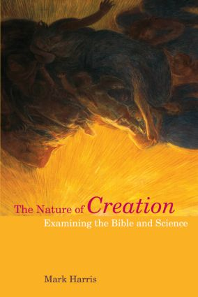 The Nature of Creation: Examining the Bible and Science, 1st Edition (Paperback) book cover