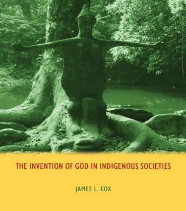 The Invention of God in Indigenous Societies: 1st Edition (Paperback) book cover