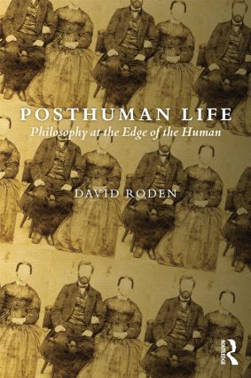 Posthuman Life: Philosophy at the Edge of the Human book cover