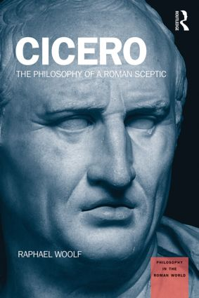 Cicero: The Philosophy of a Roman Sceptic, 1st Edition (Paperback) book cover