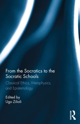 From the Socratics to the Socratic Schools: Classical Ethics, Metaphysics and Epistemology, 1st Edition (Hardback) book cover