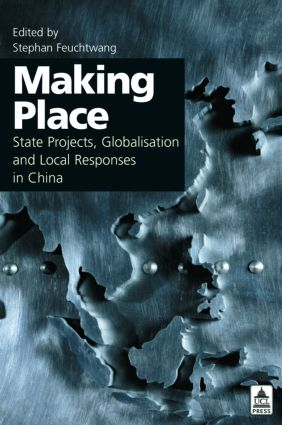 Making Place: State Projects, Globalisation and Local Responses in China book cover