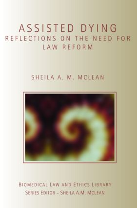 Assisted Dying: Reflections on the Need for Law Reform, 1st Edition (Paperback) book cover
