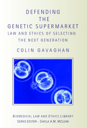 Defending the Genetic Supermarket: The Law and Ethics of Selecting the Next Generation book cover