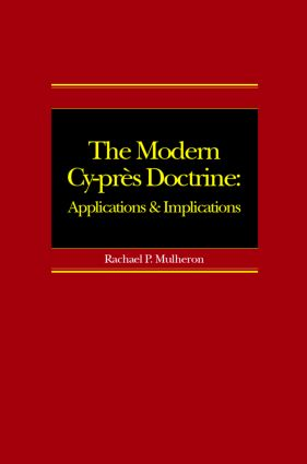 The Modern Cy-près Doctrine: Applications and Implications, 1st Edition (Paperback) book cover