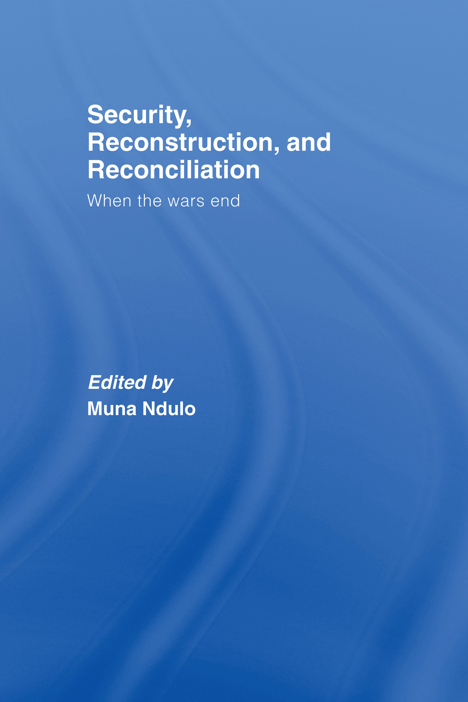Security, Reconstruction, and Reconciliation: When the Wars End, 1st Edition (Hardback) book cover