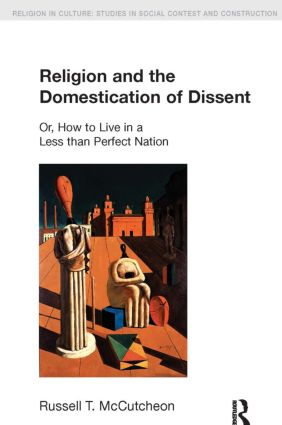Religion and the Domestication of Dissent: Or, How to Live in a Less Than Perfect Nation book cover