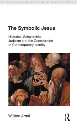The Symbolic Jesus: Historical Scholarship, Judaism and the Construction of Contemporary Identity book cover