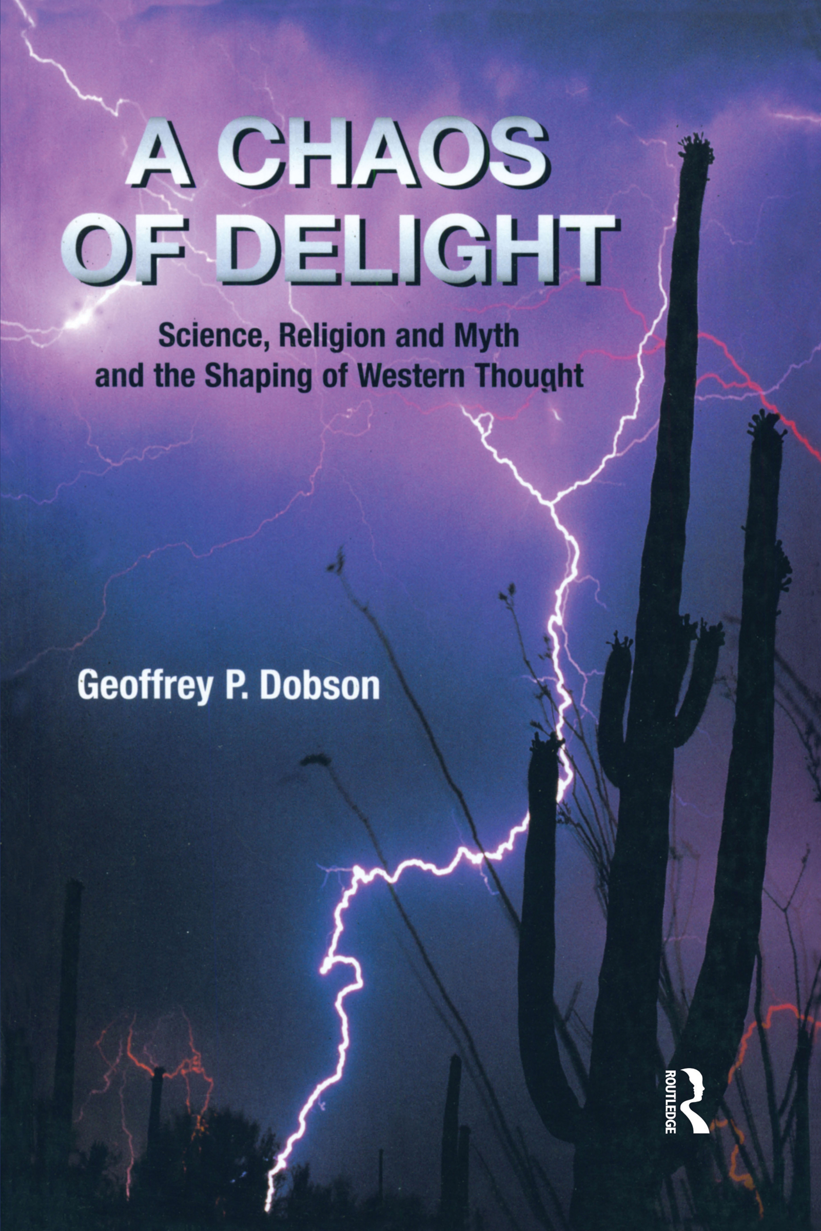 A Chaos of Delight: Science, Religion and Myth and the Shaping of Western Thought, 1st Edition (Paperback) book cover
