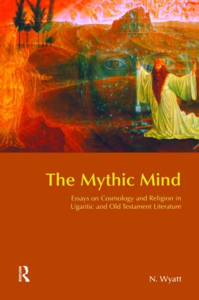 The Mythic Mind: Essays on Cosmology and Religion in Ugaritic and Old Testament Literature, 1st Edition (Paperback) book cover