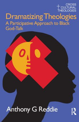 Dramatizing Theologies: A Participative Approach to Black God-Talk, 1st Edition (Paperback) book cover
