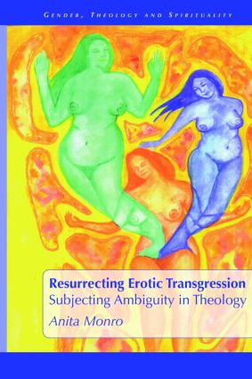 Resurrecting Erotic Transgression: Subjecting Ambiguity in Theology, 1st Edition (Paperback) book cover